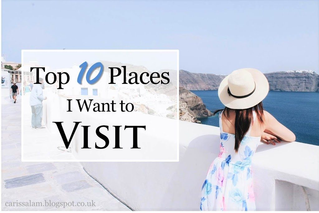 Top 10 Places I Want to Visit
