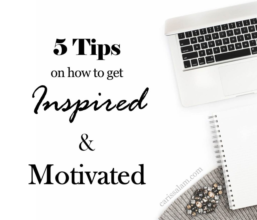 5 Tips On How To Get Inspired & Motivated