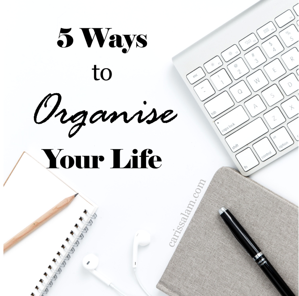 5 Ways To Organise Your Life